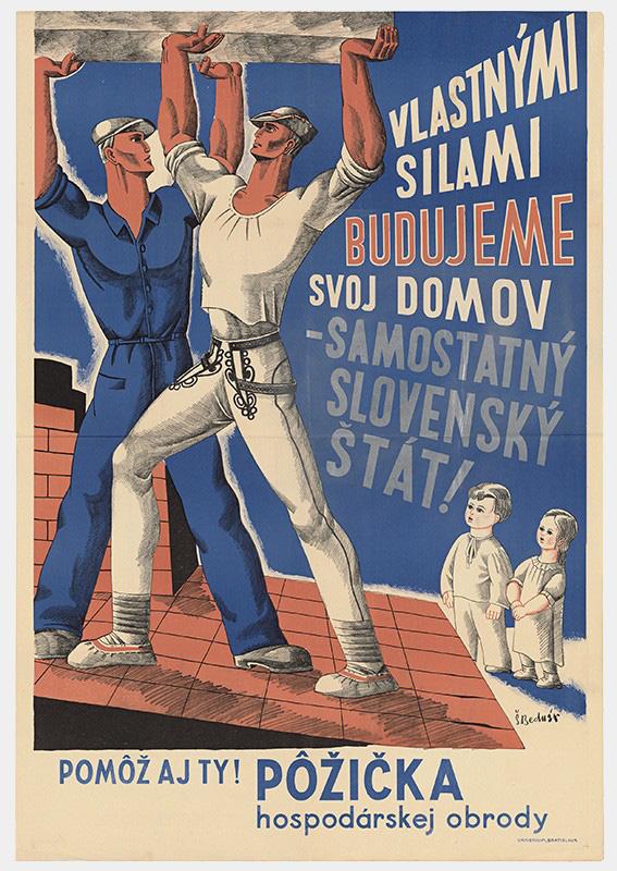 Štefan Bednár - Vlastnými silami budujeme svoj domov – samostatný Slovenský štát!, 1939, Slovenské národné múzeum - Múzeum v Martine